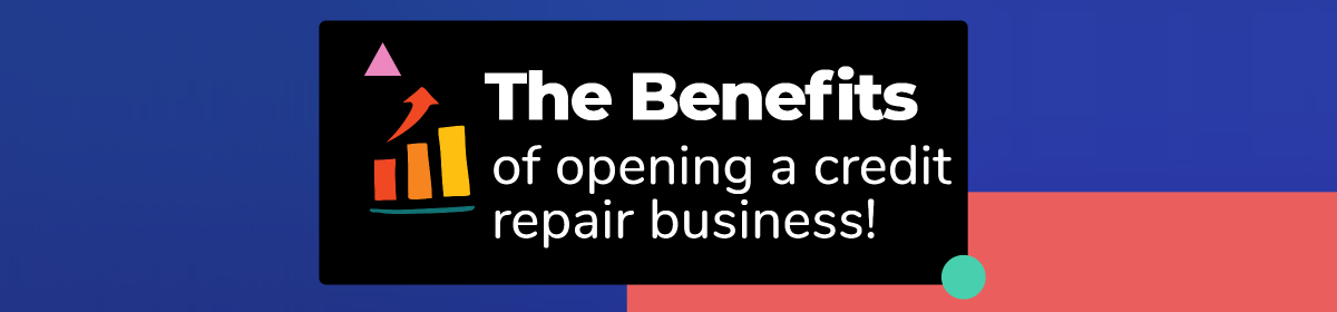 Benefits of starting a credit repair business from home