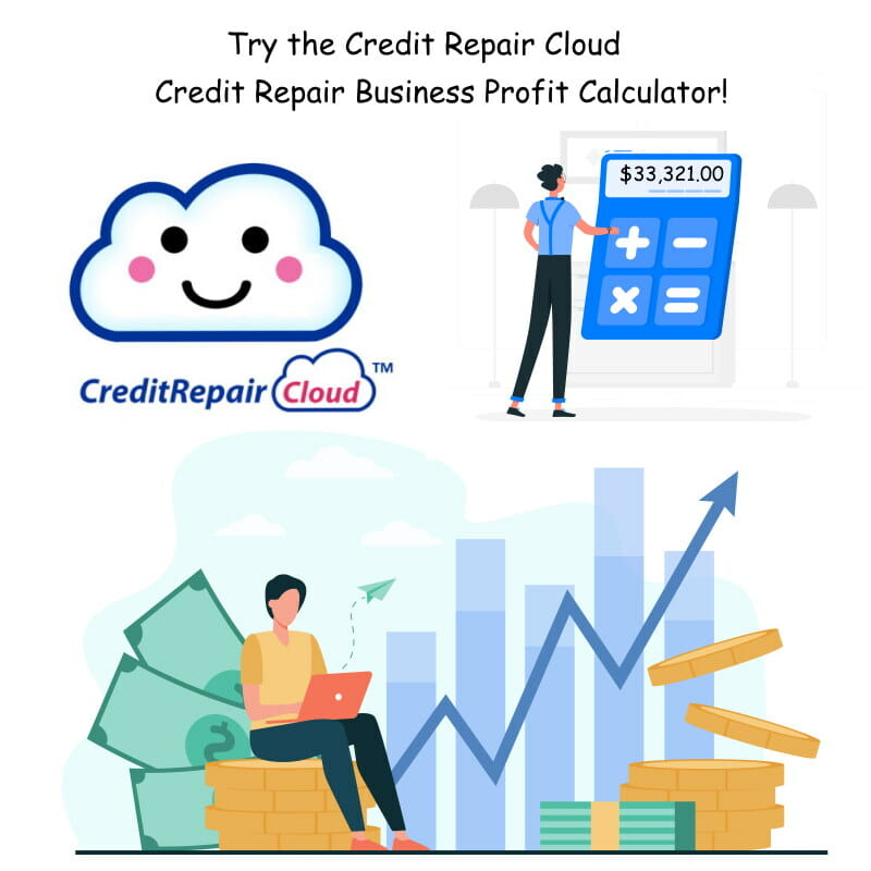 Try the Credit Repair Cloud profit calculator to see how much your business can make.