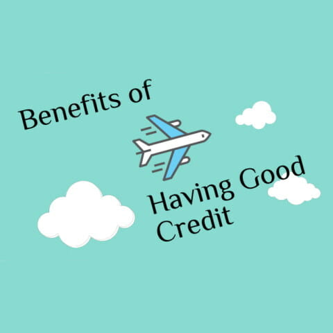 Cartoon image of a blue sky with three white an airplane flying through the clouds with the headline of benefits of having good credit