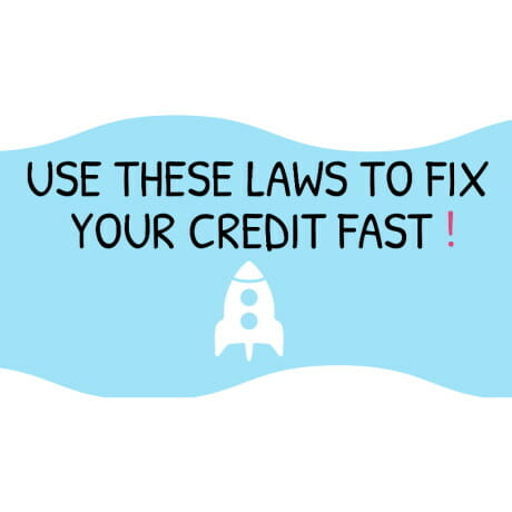 """Image of the text that says """"Use these laws to fix your credit fast"""""""