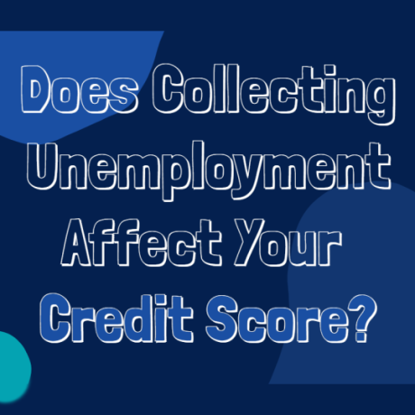 Image of the words Does collecting unemployment affect your credit score